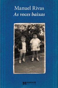 """""""As voces baixas"""". Manuel Rivas. Xerais, 2012 [ Novela ] Esta obra é unha construción de humor e dor. Unha novela da vida para chorar e rir. Quen son os que son as voces baixas? Son as criaturas, os nenos e nenas, as mulleres que falas soas, os mortos, os animais..."""