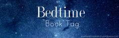 The Bedtime Book Tag on Part Time Book Nerd #booktag #ya #youngadult #bookishmeme #meme