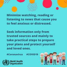 General mental health advice Minimize watching, reading or listening to news that causes you to feel anxious or distressed. Seek information only from trusted sources and mainly to take pract International Health, World Health Organization, Think, Nutrition, Coping Skills, Health Advice, Aliexpress, Health And Safety, Anxious