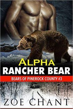 Alpha Rancher Bear: Bear Shifter Paranormal Romance (Bears of Pinerock County Book 3) - Kindle edition by Zoe Chant. Literature & Fiction Kindle eBooks @ Amazon.com.