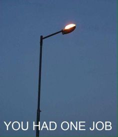 youhad one job.