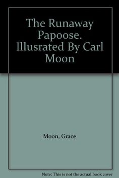 1929 Newbery Honor The Runaway Papoose. Illusrated By Carl Moon null http://www.amazon.com/dp/B004BLY3M0/ref=cm_sw_r_pi_dp_yo05tb0PK2SX8