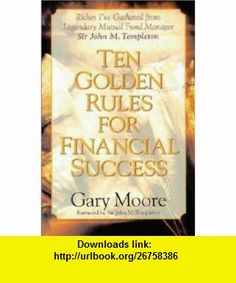 Ten Golden Rules for Financial Success (9780310206934) Gary Moore, John Templeton , ISBN-10: 0310206936  , ISBN-13: 978-0310206934 ,  , tutorials , pdf , ebook , torrent , downloads , rapidshare , filesonic , hotfile , megaupload , fileserve