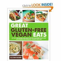 Great Gluten-Free Vegan Eats: Cut Out the Gluten and Enjoy an Even Healthier Vegan Diet with Recipes for Fabulous, Allergy-Free Fare: Amazon.ca: Allyson Kramer: Books