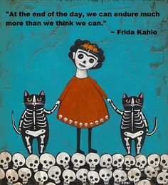 cats, skull, chronic pain, folk art, quotes, fridakahlo, skeleton, quote art, frida kahlo