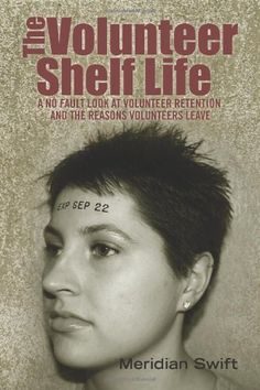 The Volunteer Shelf Life: A No Fault Look at Volunteer Retention and the Reasons Volunteers Leave