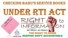 Checking Babu's Service Books is Under RTI Act..   You can now request for a copy of a government employees' service book under the Right to Information (RTI) Act to examine her/his track record in discharging duties in public service.  The government has ruled out amending the RTI Act to give immunity to political parties from providing information.  Source: TOI