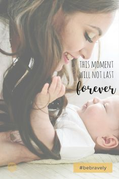 """Kindred Bravely shares positive and inspirational motherhood quotes:  """"This moment will not last forever""""  parenting quotes, child quotes, positive quotes, encouraging quotes, love quotes, breastfeeding, breast milk, nursing, pregnancy, maternity, maternity bra, breastfeeding bra, nursing bra, motivational, positive, words to live by #quotes #InspirationalQuotes"""