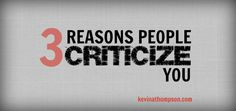 Critics are everywhere. Here are Three Reasons People May Criticize You by kevinathompson.com. #criticism #attitudes #selfimprovement