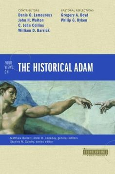 Four Views on the Historical Adam Counterpoints: Bible & Theology