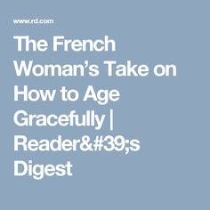 The French Woman's Take on How to Age Gracefully | Reader's Digest