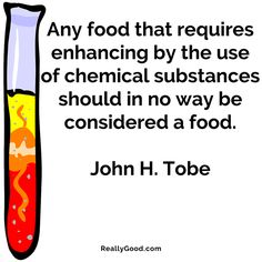Any #food that requires enhancing by the use of chemical substances should in no way be considered a food. John H. Tobe #quote