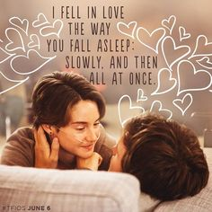 "The Fault in Our Stars Movie quote... ""fell in love the way you fall asleep... slowly, and then all at once."""