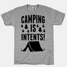 If a joke is on a shirt in the middle of the woods and no one is around to read it, is it still funny? Find out with this Camping is intents shirt! Get punny when you go camping with this funny outdoors wear!  The American Apparel Athletic T-shirt is a cotton, poly & rayon blend, ultra-soft t-s...