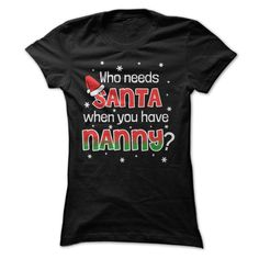 WHO NEEDS SANTA WHEN YOU HAVE NANNY? Design Description:  Santa gives presents once a year but Nanny gives presents for a whole lifetime. Show your love for your Grandchildren with fun Christmas shirt. Exclusive Design - Not Available in Stores.