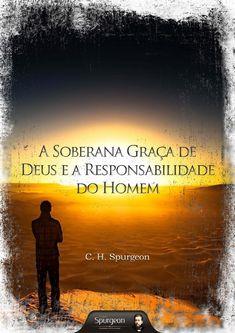 A soberana graça de deus e a responsabilidade do homem (charles haddon spurgeon)
