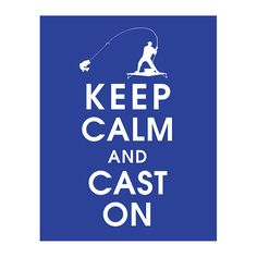 Keep Calm and Cast On - 11 x 14 Poster (Featured in Oceanic Waves) (Fisherman Inspiration - Buy 3 and get 1 FREE