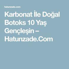 Karbonat İle Doğal Botoks 10 Yaş Gençleşin – Hatunzade.Com