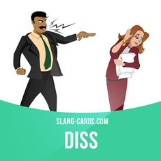 """""""Diss"""" means to insult someone, to treat someone with disrespect. Example: He dissed her with his rude remarks."""