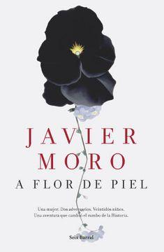 """A flor de piel"", de Javier Moro, una novela sobre la mayor proeza humanitaria de la Historia - http://www.actualidadliteratura.com/a-flor-de-piel-de-javier-moro-una-novela-sobre-la-mayor-proeza-humanitaria-de-la-historia/"