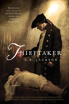 Thieftaker by D.B. Jackson Book #1 in the Thieftaker Chronicles Genre: Historical/Paranormal Mystery
