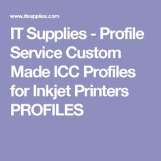 IT Supplies - Profile Service Custom Made ICC Profiles for Inkjet Printers PROFILES