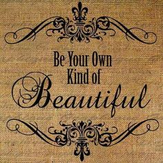Be your own kind of beautiful -