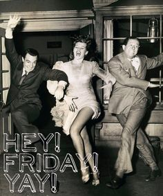It's got nothing to do with Friday...it's Rita Hayworth, Gene Kelly and Phil Silvers in Cover Girl.  This is SUCH a sweet, funny movie (and she's super gorgeous).