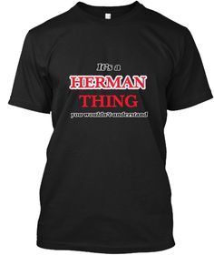 It's A Herman Thing, You Wouldn't Unders Black T-Shirt Front - This is the perfect gift for someone who loves Herman. Thank you for visiting my page (Related terms: It's a Herman thing you wouldn't understandI love,I heart Herman,I love Herman,Herman Classic Style  ...)