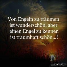 """""""Von Engeln zu träumen  ist wunderschön, aber einen Engel zu kennen ist traumhaft schön ...!"""" #Spruch #Engel von: spruchbild.com"""