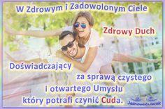W Zdrowym i Zadowolonym Ciele  Zdrowy Duch  Doświadczający     za sprawą czystego i otwartego Umysłu    który potrafi czynić Cuda. http://jasnowidzjacek.blogspot.com