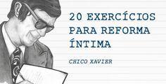 Mensagem de Chico Xavier - 20 exercícios para Reforma Íntima https://br.pinterest.com/pin/560698222351367621/