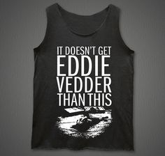 Eddie Vedder Ed Vedder Edward Mueller Jerome Turner Pearl Jam It don't get Eddie Vedder Than This Dark Gray MEN Vest Tank Top