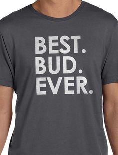 """Valentine's Day Gift Best Bud Ever Mens t shirt Husband Gift Fathers Day Gift Funny T shirt Friend Gift      Al our t-shirts are screen printed by hand and made to order on 100% Cotton Tees.    All shirts are screen printed in a smoke free environment.    Only the best screen printing inks are used. I double hit each design to ensure that the design will last as long as the shirt.    MENS T-SHIRTS    More than just a """"day off"""" tee, it strikes a colorful chord by itself or paired with a sport…"""