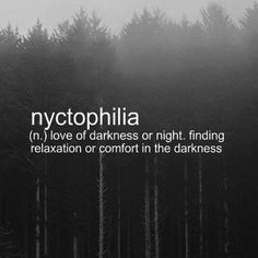 """nyctophilia"" Love of darkness or night. Finding relaxation or comfort in the darkness."
