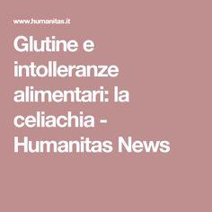 Glutine e intolleranze alimentari: la celiachia - Humanitas News