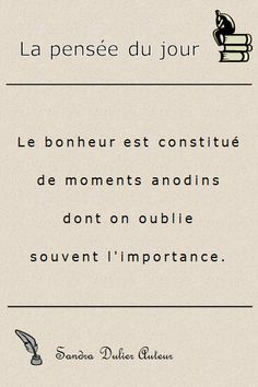 Happiness is made of the innocuous moments whose importance we often forget Positive Attitude, Positive Quotes, Motivational Quotes, Inspirational Quotes, French Words, French Quotes, Some Quotes, Best Quotes, Quote Citation