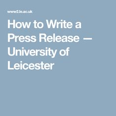 How to Write a Press Release — University of Leicester