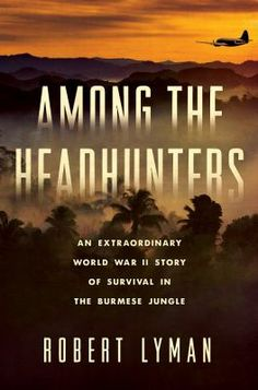 Among the headhunters : an extraordinary World War II story of survival in the Burmese jungle