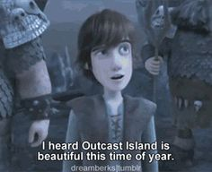 """WAIT WAIT I AM FAIRLY CERTAIN THAT THIS LINE WAS IN THE BOOK """"HOW TO CHEAT A DRAGON'S CURSE"""", MY FAVORITE IN THE HTTYD SERIES. YESSSS!!"""