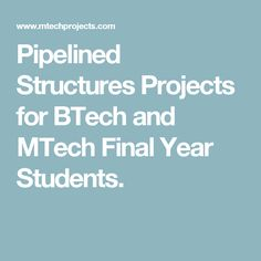 Pipelined Structures Projects for BTech and MTech Final Year Students.