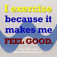 Daily Positive Affirmation for weight loss - I exercise because it makes me feel good