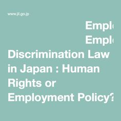 Employment Discrimination Law in Japan : Human Rights or Employment Policy?