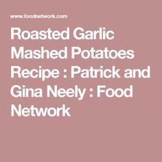 Roasted Garlic Mashed Potatoes Recipe : Patrick and Gina Neely : Food Network