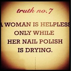 a woman is helpless only while her nail polish is drying Cute Quotes, Great Quotes, Inspirational Quotes, Funny Quotes, Motivational Quotes, Girly Quotes, Positive Quotes, Fabulous Quotes, Positive Thoughts