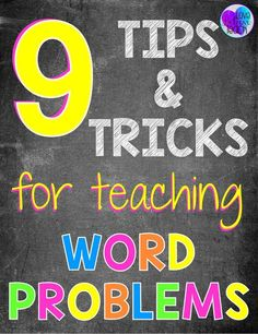 9 Tips and Tricks for Teaching Word Problems - this will really help. Great pictures too!