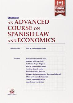 An advanced course on spanish law and economics / coordinadora, Eva M. Domínguez Pérez (2014)