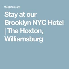 Stay at our Brooklyn NYC Hotel | The Hoxton, Williamsburg