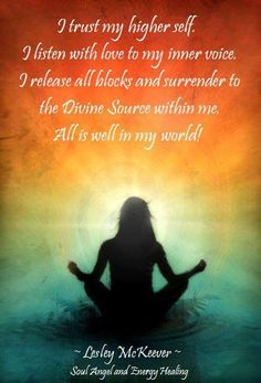 "Divine Spark: ""I trust my higher self. I listen with love to my inner voice. I release all blocks and surrender to the Divine Source within me. All is well in my world!"" ---Lesley McKeever, ""Soul Angel and Energy Healing. Spiritual Awakening, Spiritual Quotes, Spiritual Growth, Spiritual Psychology, Reiki, Om Mantra, Love Psychic, A Course In Miracles, Psychic Readings"