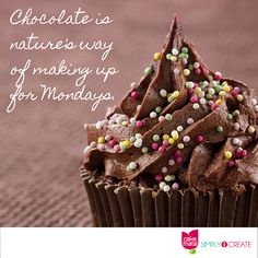 Chocolate is nature's way of making up for Mondays.